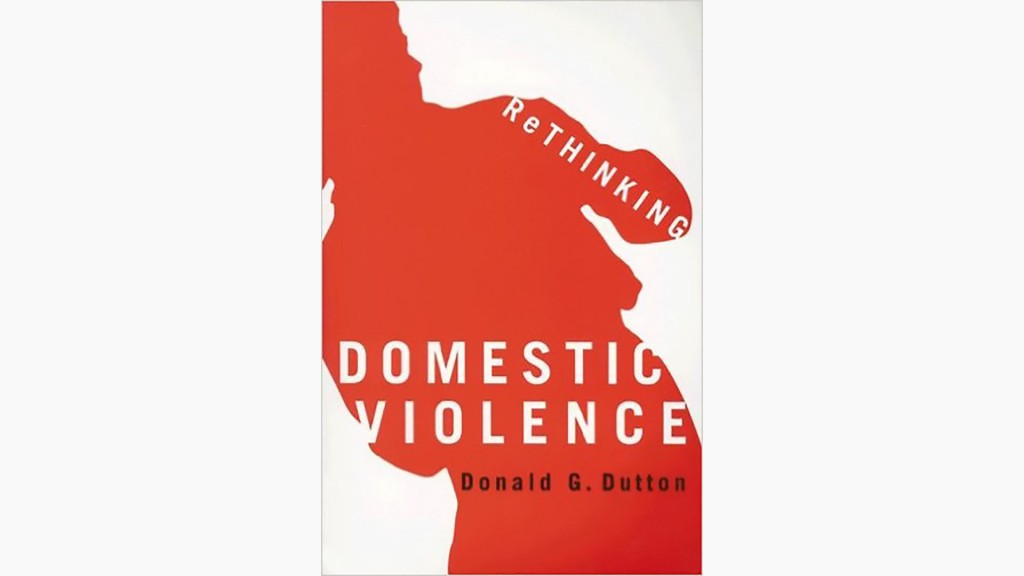 Rethinking Domestic Violence. Copyright Don Dutton.