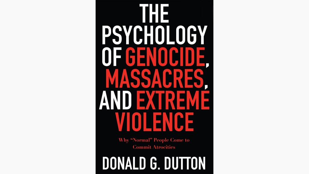 The Psychology of Genocides. Copyright Don Dutton.